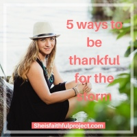 5 ways to be thankful for the storms  in  our life
